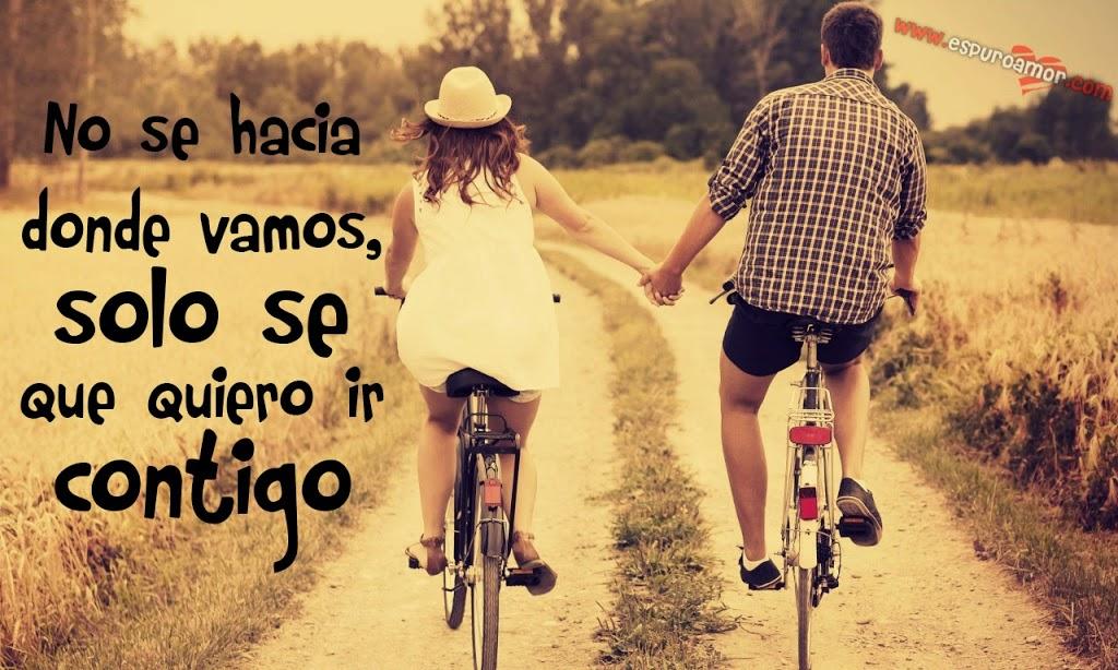 No se hacia donde vamos, solo se que quiero ir contigo.